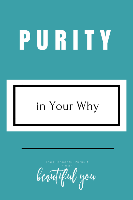 What Purity Has To Do With Your Why
