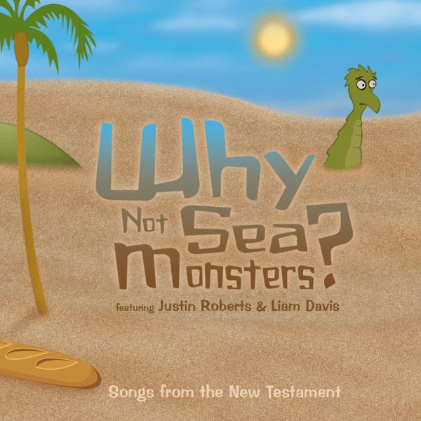 Why Not Sea Monsters, songs from the new testament, album by Justin Roberts