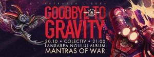 """Goodbye To Gravity lansează noul album """"Mantras of War"""" vineri, 30 octombrie, cu un spectacol inedit. Concertul va beneficia de un show de lumini customizat, precum și de efecte pirotehnice și decoruri special create pentru a reda atmosfera SF a artwork-ului. Nu vor lipsi invitați speciali, un after-party de Halloween marca GTG și multe alte surprize!https://www.facebook.com/events/739803732809828/"""