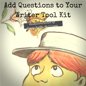 Add Questions to Your Writer Tool Kit by Teena Raffa-Mulligan