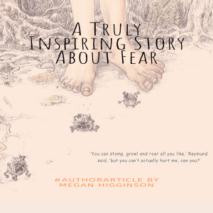 A Truly Inspiring Story about Fear by Megan Higginson