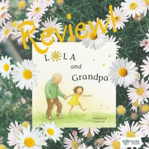 #BookReview: Lola and Grandpa by Ashling Kwok and Yvonne Low