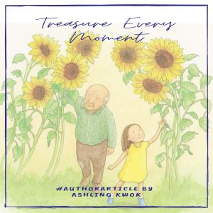 Treasure Every Moment: Article by Ashling Kwok