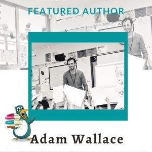 The Kid's Book Creator Extraordinaire - Adam Wallace's New Venture!