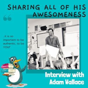 Adam Wallace Shares all of his Awesomeness in this Interview!