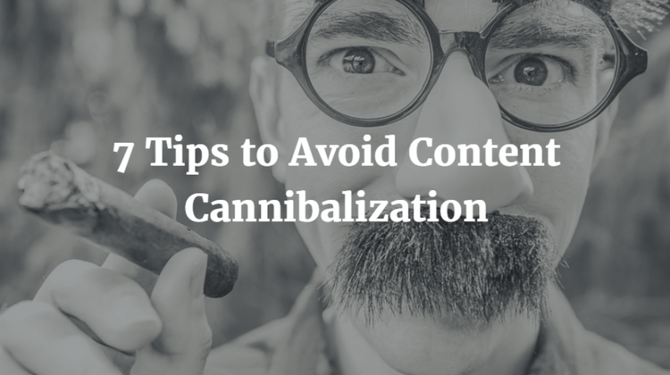 7 Tips to Avoid Content Cannibalization