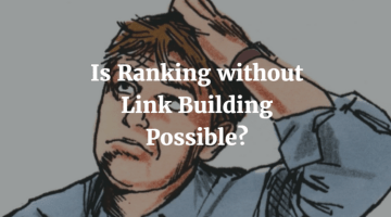 Is Ranking without Link Building Possible