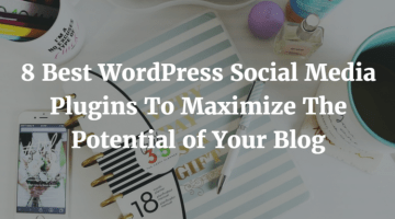 8 Best Free WordPress Social Media Plugins To Maximize The Potential of Your Blog