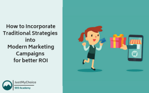 How to Incorporate Traditional Strategies into Modern Marketing Campaigns for better ROI