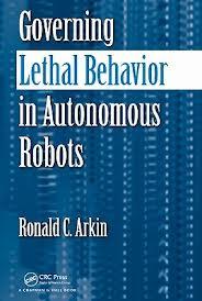 Ronald Arkin Governing Lethal Behavior in Autonomous Robots