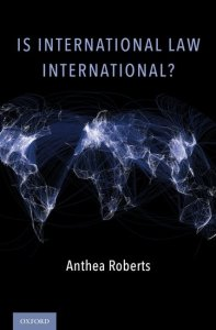 Is International Law International? by Anthea Roberts