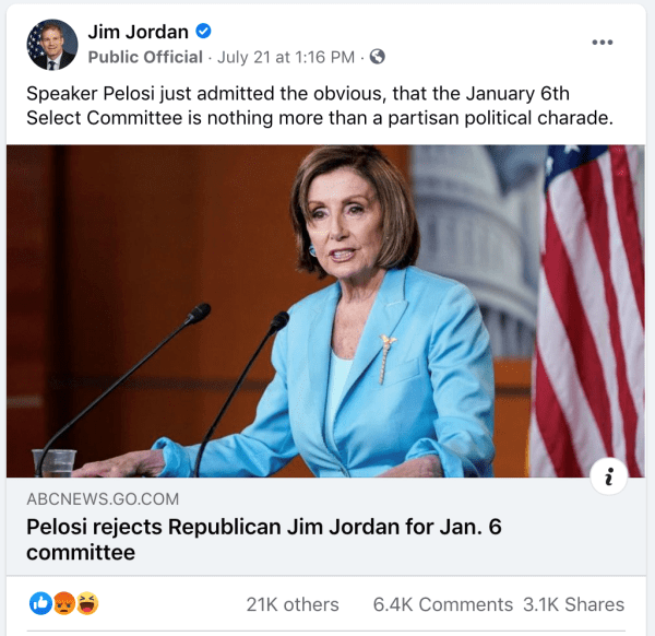 """A social media post by Jim Jordan on July 21, 2021 at 1:16pm sharing and article from ABC News. The article features an image of Speaker Pelosi at a press conference and reads, """"Pelosi rejects Republican Jim Jordan for Jan. 6 committee."""" Jim Jordan writes, """"Speaker Pelosi just admitted the obvious, that the January 6th Select Committee is nothing more than a partisan political charade."""""""
