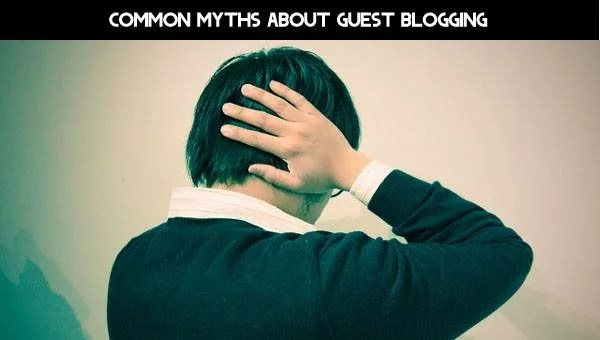 Common Myths About Guest Blogging