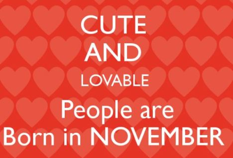 Cute and Lovable People are Born in November