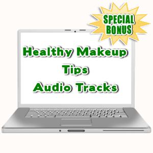 Special Bonuses - July 2015 - Healthy Makeup Tips Audio Tracks