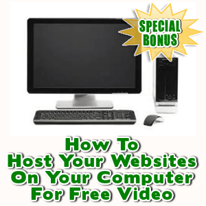 Special Bonuses - January 2016 - How To Host Your Websites On Your Computer For Free Video
