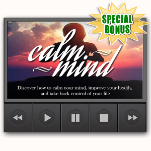 Special Bonuses - September 2016 - Calm Mind Healthy Body Video Upsell Pack