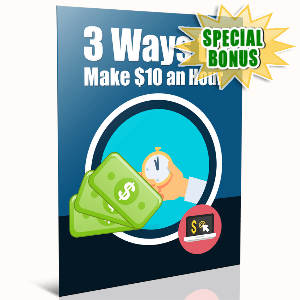 Special Bonuses - December 2016 - 3 Ways To Make $10 Ah Hour