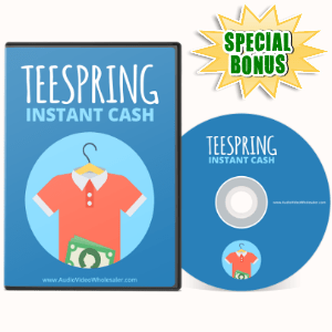 Special Bonuses - May 2017 - Teespring Instant Cash Video Series