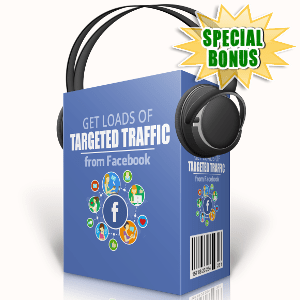 Special Bonuses - September 2017 - Get Loads Of Targeted Traffic From Facebook Audio Pack