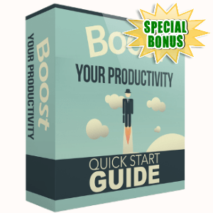 Special Bonuses - September 2017 - Boost Your Productivity Quick Start Guide Pack