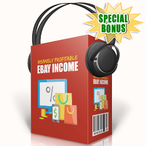 Special Bonuses - September 2017 - Insanely Profitable eBay Income Audio Pack