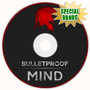 Special Bonuses - March 2018 - Bulletproof Mind Video Upgrade Pack