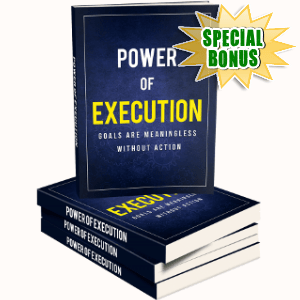 Special Bonuses - April 2018 - Power Of Execution Pack