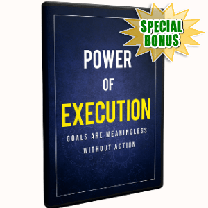 Special Bonuses - April 2018 - Power Of Execution Video Upgrade Pack