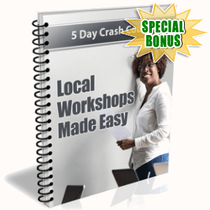 Special Bonuses - January 2019 - 5 Days Local Workshops Made Easy Course