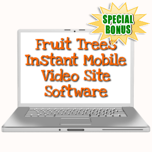 Special Bonuses - October 2019 - Fruit Trees Instant Mobile Video Site Software