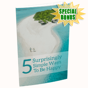 Special Bonuses - July 2020 - 5 Surprisingly Simple Ways To Be Happy