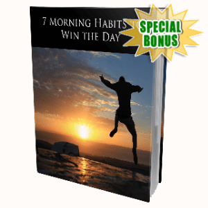 Special Bonuses - July 2020 - 7 Morning Habits To Win The Day