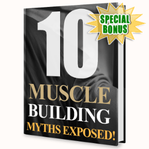 Special Bonuses - August 2020 - 10 Muscle Building Myths Exposed