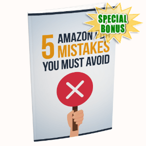 Special Bonuses - August 2020 - 5 Amazon FBA Mistakes You Must Avoid