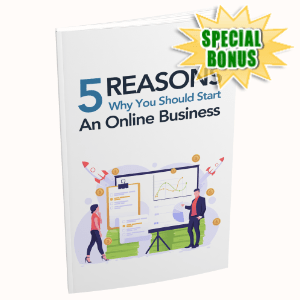 Special Bonuses - August 2020 - 5 Reasons Why You Should Start An Online Business
