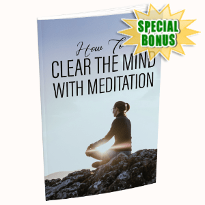 Special Bonuses - August 2020 - How To Clear The Mind With Meditation