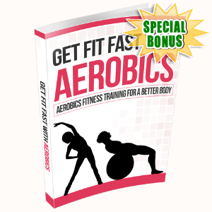 Special Bonuses #26 - January 2021 - Get Fit Fast With Aerobics