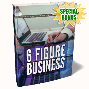 Special Bonuses #1 - February 2021 - 6 Figure Business Pack