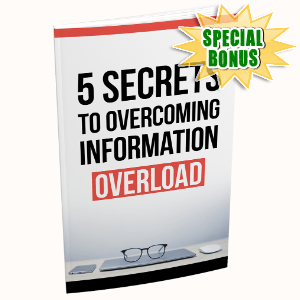 Special Bonuses #5 - July 2021 - 5 Secrets To Overcoming Information Overload