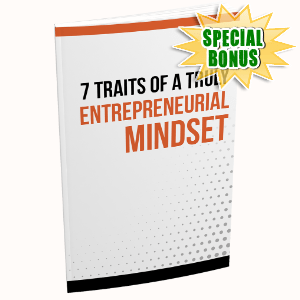 Special Bonuses #15 - July 2021 - 7 Traits Of A Truly Entrepreneurial Mindset