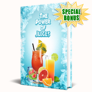 Special Bonuses #23 - July 2021 - The Power Of Juices