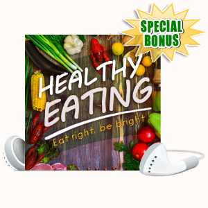 Special Bonuses #46 - July 2021 - Healthy Eating