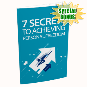 Special Bonuses #26 - October 2021 - 7 Secrets To Achieving Your Personal Freedom