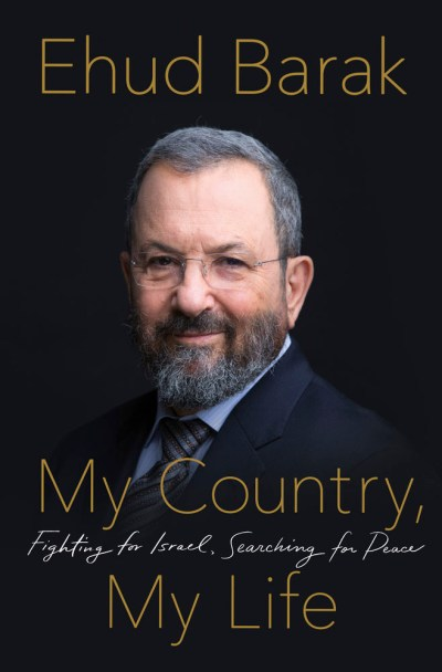 """Cover of """"My Country, My Life: Fighting for Israel, Searching for Peace"""" by Ehud Barak"""
