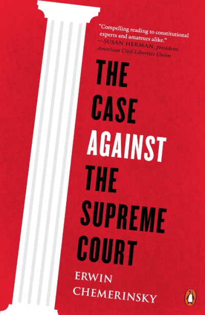 "cover of ""The Case Against the Supreme Court"" by Erwin Chemerinsky"