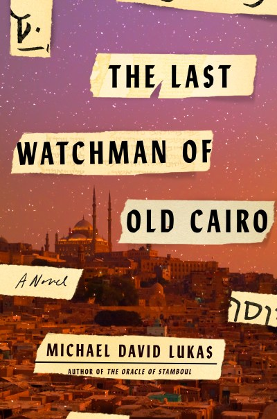 """The cover of """"The Last Watchman of Old Cairo"""" by Michael David Lukas"""