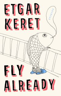"""Cover of """"Fly Already"""" by Etgar Keret"""