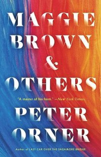 """Cover of """"Maggie Brown & Others"""" by Peter Orner"""