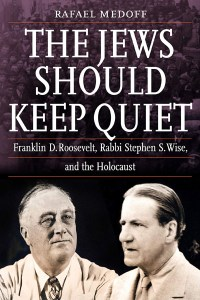 "Cover of ""The Jews Should Keep Quiet: Franklin D. Roosevelt, Rabbi Stephen S. Wise, and the Holocaust"" by Rafael Medoff"